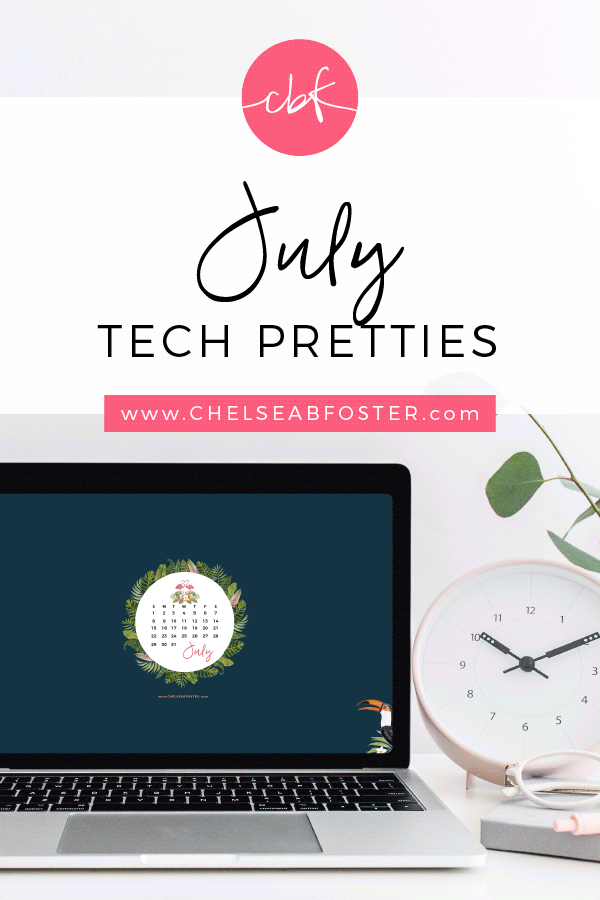 July Tech Pretties for all your devices - desktop, laptop, mobile phone, and tablet. Download for FREE on ChelseaBFoster.com - Helping creatives feel more organized, serve more clients, and live the life of their dreams through design, education, coaching, & consultation.