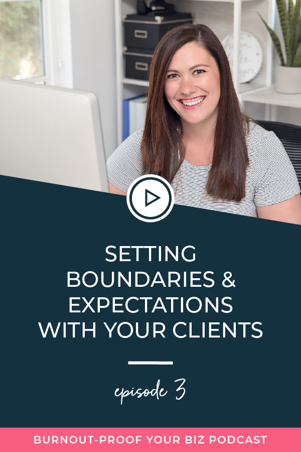 Burnout-Proof Your Biz Podcast with Chelsea B Foster | Episode 003 - Setting Boundaries & Expectations with Your Clients | Learn how to run your biz and live your dream life on your own terms without the fear of burnout.