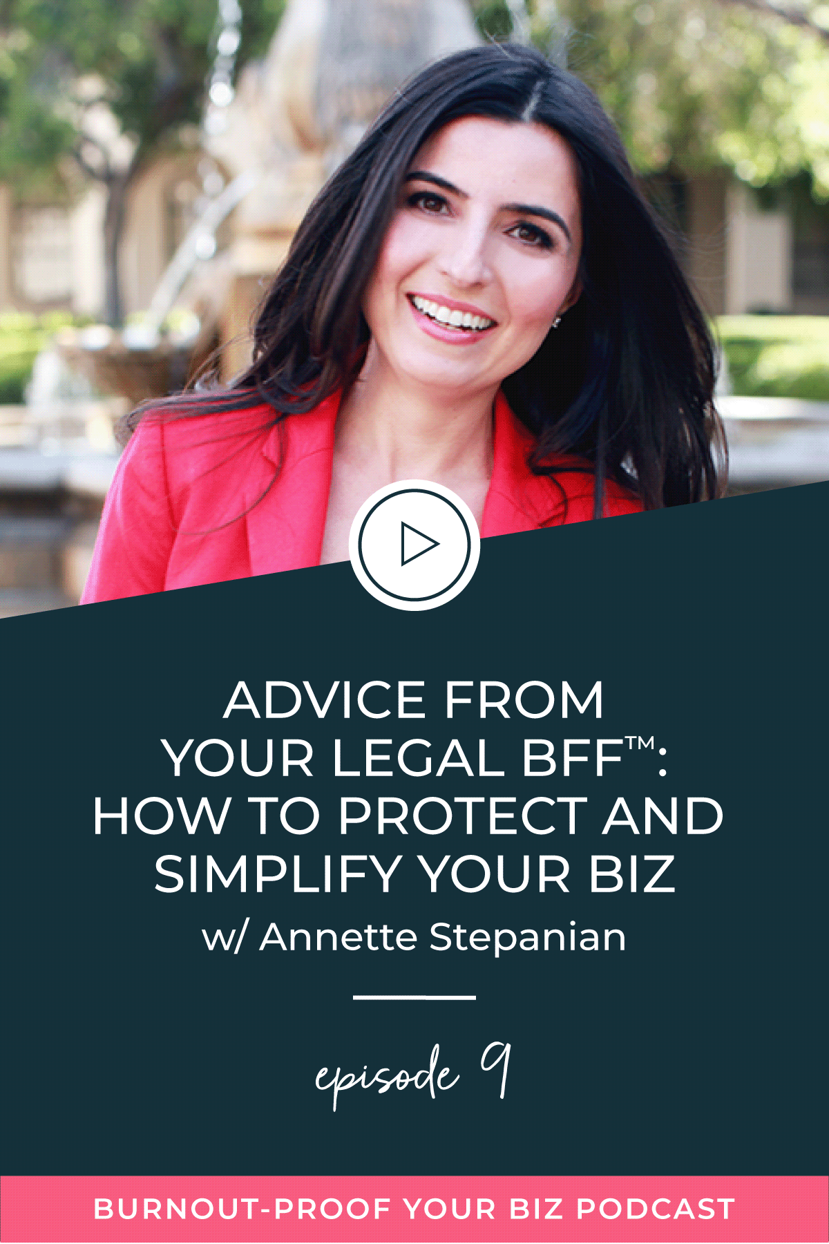 Burnout-Proof Your Biz Podcast with Chelsea B Foster   Episode 009 - Advice From Your Legal BFF™: How to Protect and Simplify Your Biz w/ Annette Stepanian   Learn how to run your biz and live your dream life on your own terms without the fear of burnout.