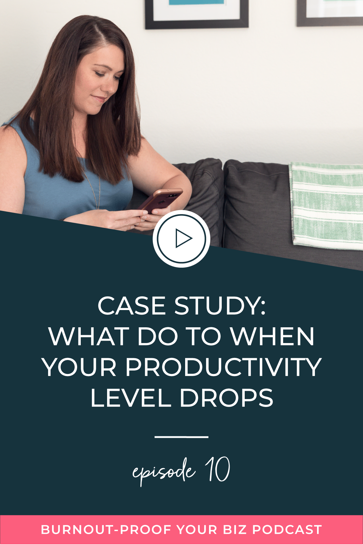 Burnout-Proof Your Biz Podcast with Chelsea B Foster | Episode 010 - Case Study: What To Do When Your Productivity Level Drops | Learn how to run your biz and live your dream life on your own terms without the fear of burnout.
