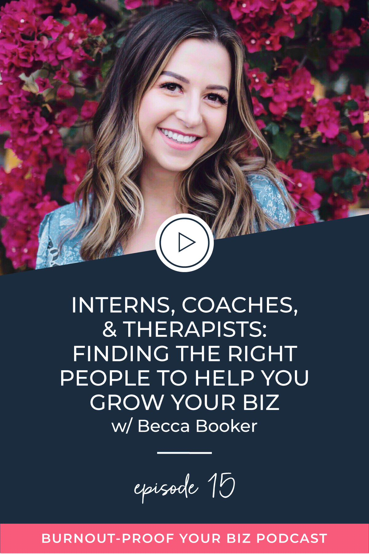 Burnout-Proof Your Biz Podcast with Chelsea B Foster | Episode 015 - Interns, Coaches, and Therapists - Finding the Right People to Help You Grow with Becca Booker | Learn how to run your biz and live your dream life on your own terms without the fear of burnout.