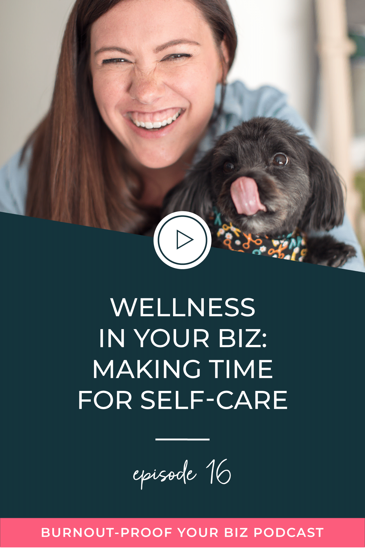 Burnout-Proof Your Biz Podcast with Chelsea B Foster | Episode 016 - Wellness In Your Biz: Making Time for Self-Care | Learn how to run your biz and live your dream life on your own terms without the fear of burnout.