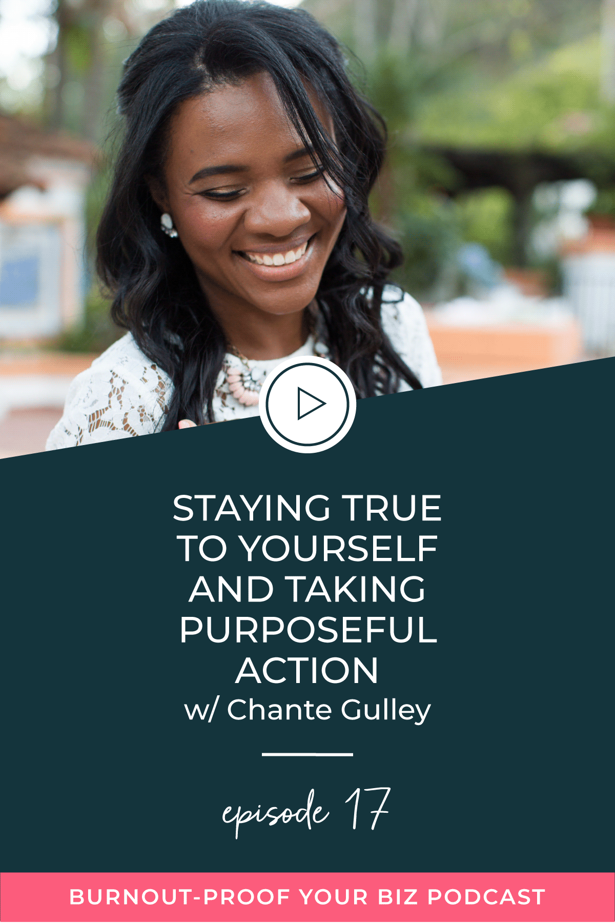 Burnout-Proof Your Biz Podcast with Chelsea B Foster   Episode 017 - Staying True to Yourself and Taking Purposeful Action with Chante Gulley   Learn how to run your biz and live your dream life on your own terms without the fear of burnout.