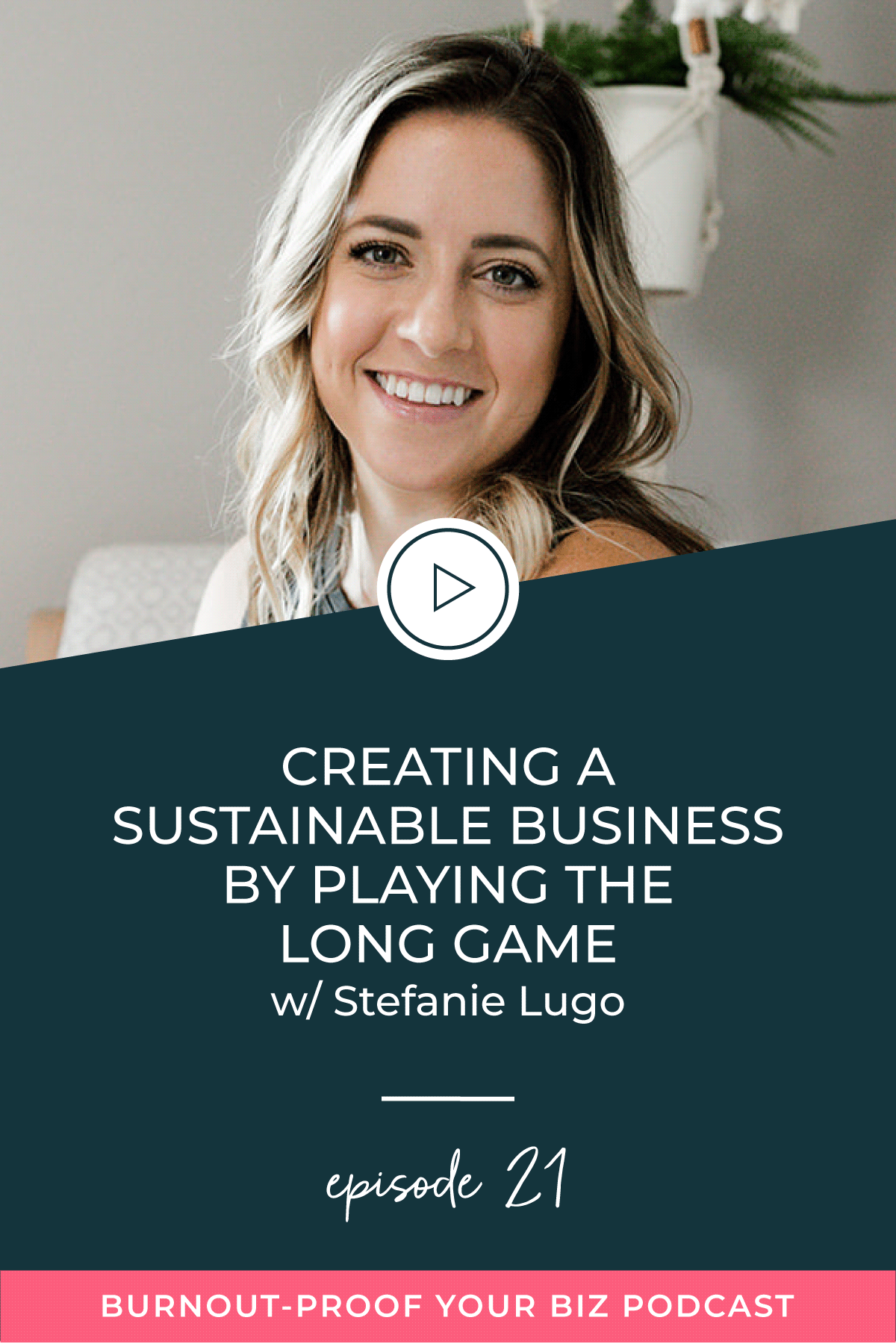 Burnout-Proof Your Biz Podcast with Chelsea B Foster | Episode 021 - Creating a Sustainable Business by Playing the Long Game with Stefanie Lugo | Learn how to run your biz and live your dream life on your own terms without the fear of burnout.