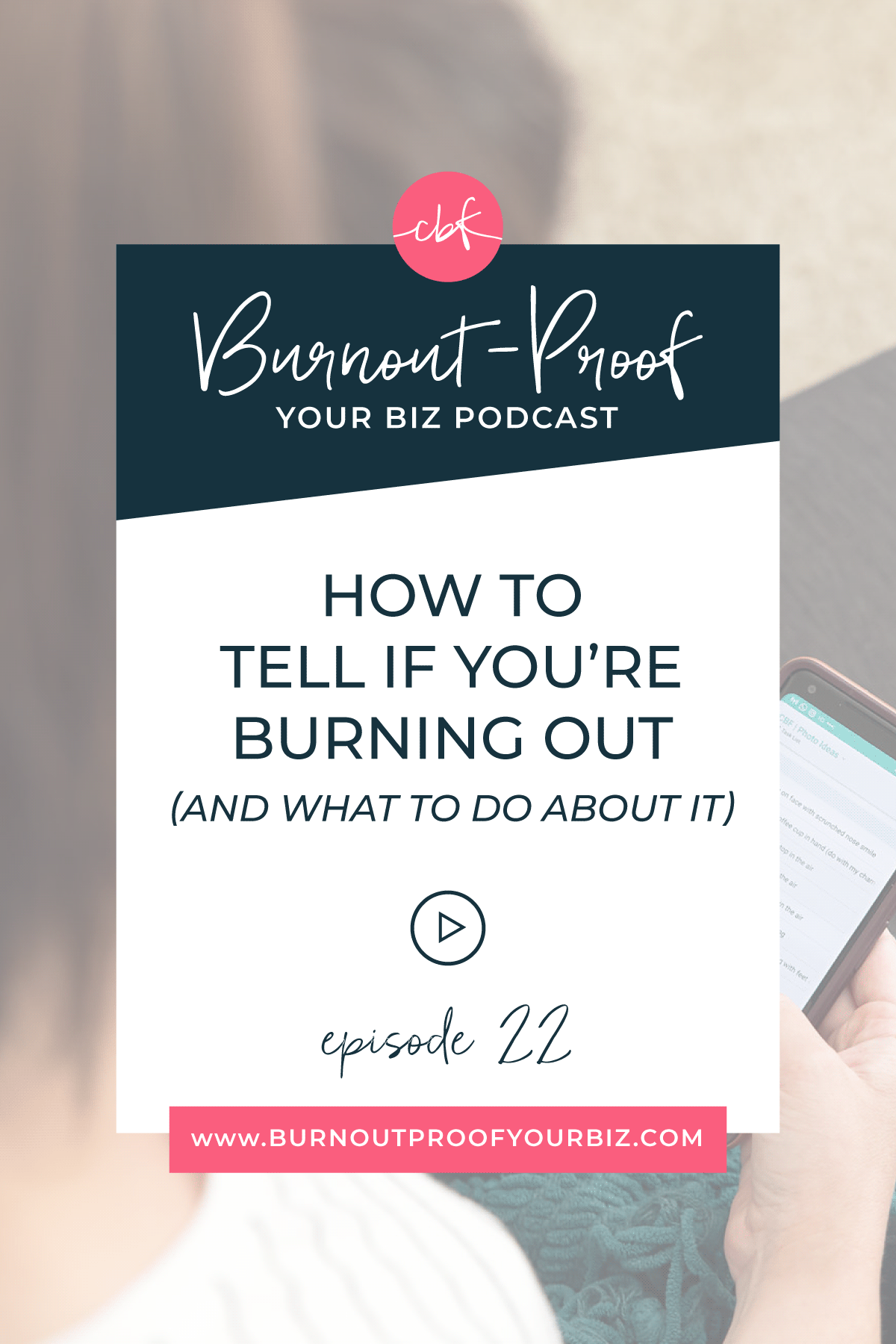 Burnout-Proof Your Biz Podcast with Chelsea B Foster | Episode 022 - How to Tell If You're Burning Out (And What to Do About It) | Learn how to run your biz and live your dream life on your own terms without the fear of burnout.