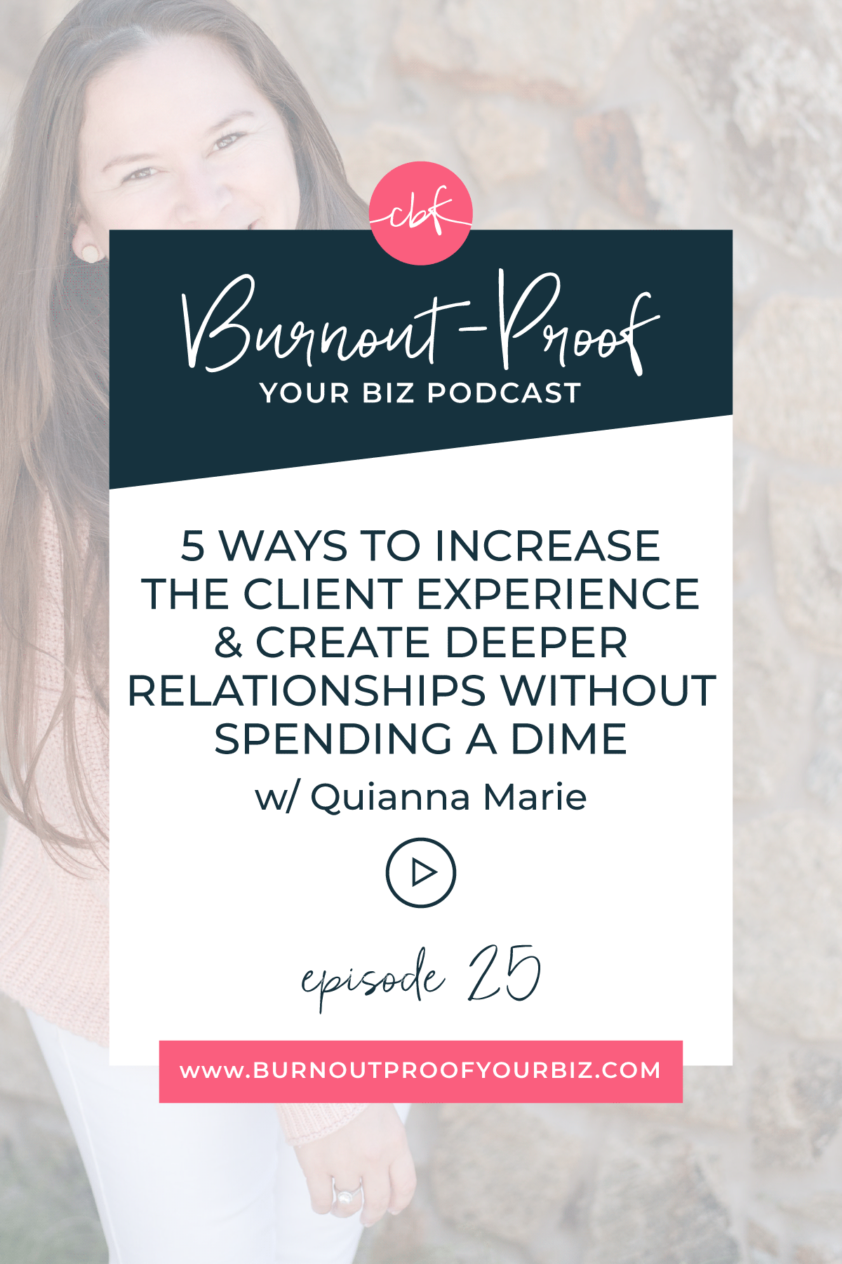 Burnout-Proof Your Biz Podcast with Chelsea B Foster | Episode 025 - 5 Ways to Increase the Client Experience & Create Deeper Relationships Without Spending a Dime with Quianna Marie | Learn how to run your biz and live your dream life on your own terms without the fear of burnout.
