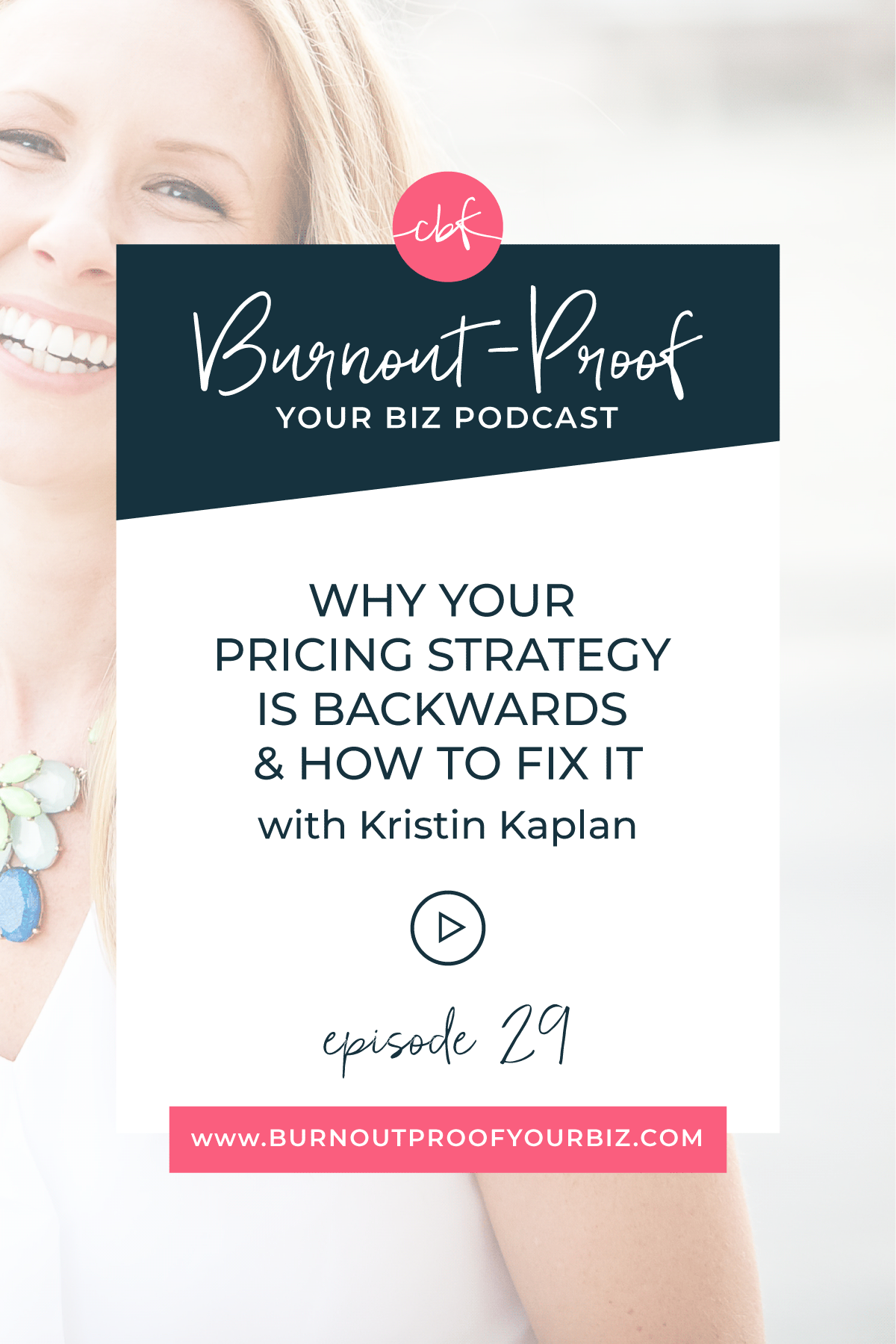 Burnout-Proof Your Biz Podcast with Chelsea B Foster | Episode 029 - Why Your Pricing Strategy is Backwards and How to Fix it with Kristin Kaplan | Learn how to run your biz and live your dream life on your own terms without the fear of burnout. | www.burnoutproofyourbiz.com