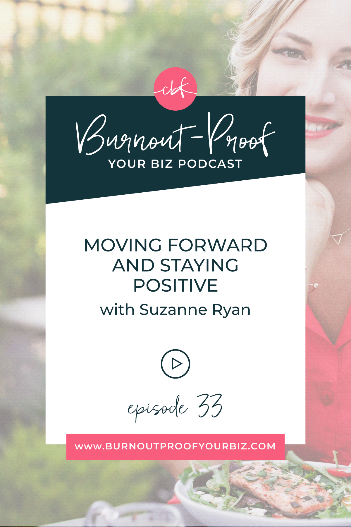 Burnout-Proof Your Biz Podcast with Chelsea B Foster | Episode 033 - Moving Forward and Staying Positive with Suzanne Ryan | Learn how to run your biz and live your dream life on your own terms without the fear of burnout.