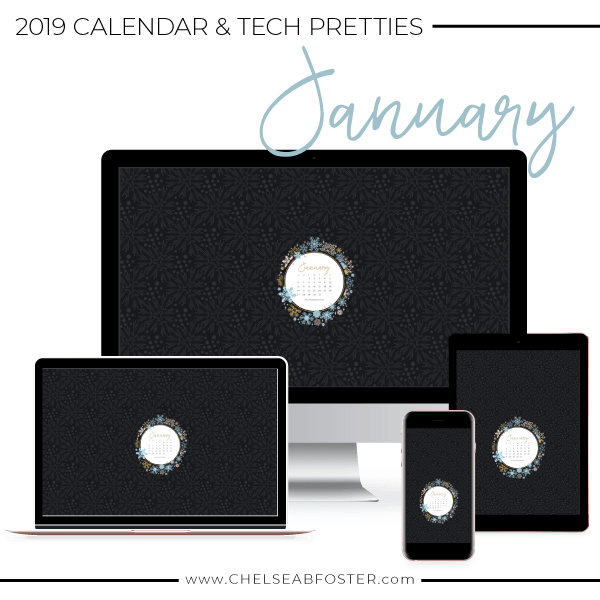 January 2019 Tech Pretties for all your devices - desktop, laptop, mobile phone, and tablet. Download for FREE on ChelseaBFoster.com - Helping creatives feel more organized, serve more clients, and live the life of their dreams through design, education, coaching, & consultation.