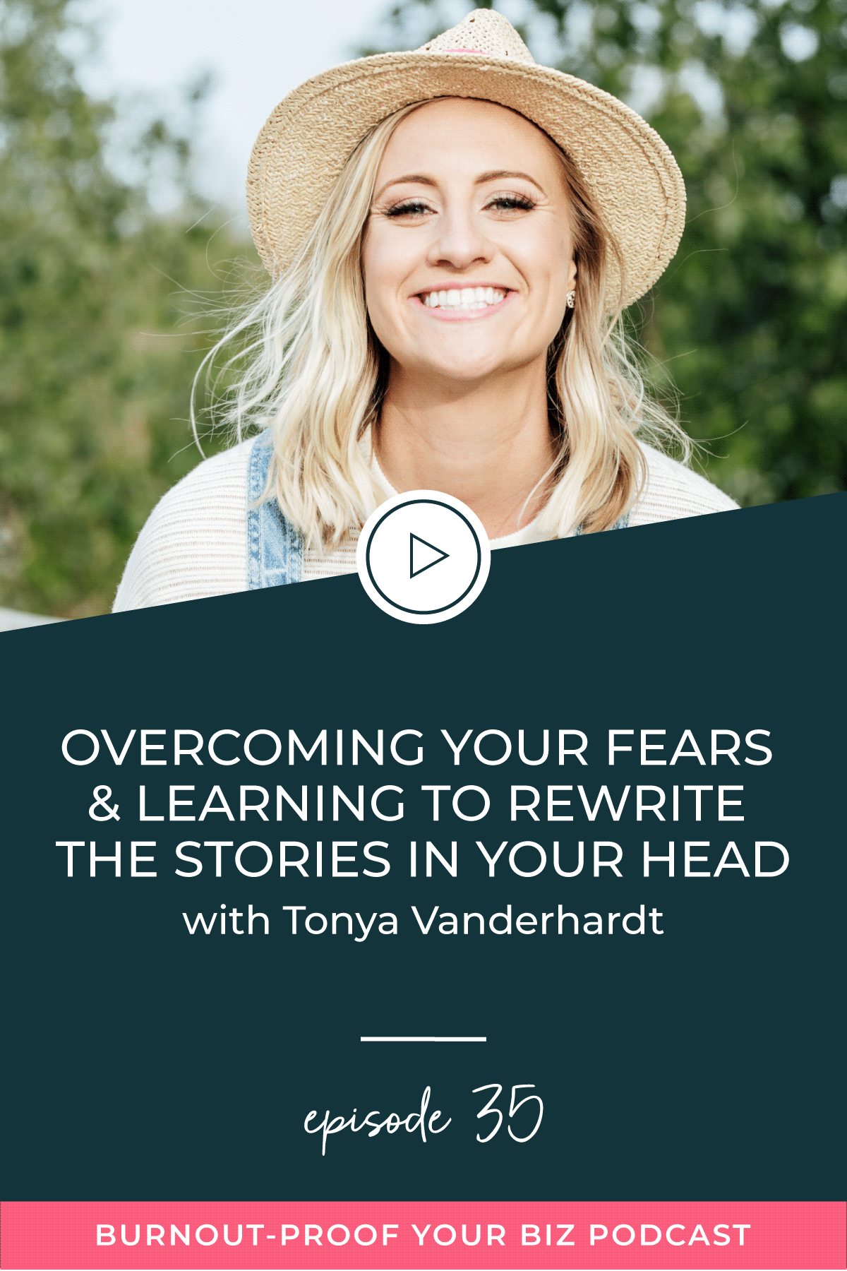 Burnout-Proof Your Biz Podcast with Chelsea B Foster | Episode 035 - Overcoming Your Fears and Learning to Rewrite the Stories in Your Head with Tonya Vanderhart | Learn how to run your biz and live your dream life on your own terms without the fear of burnout.