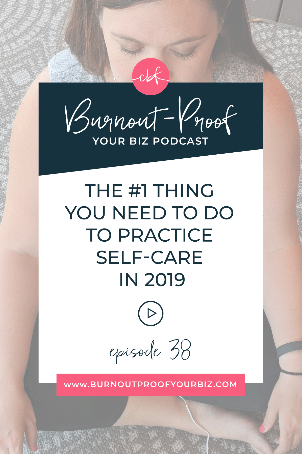 Burnout-Proof Your Biz Podcast with Chelsea B Foster | Episode 038 - The #1 Thing You Need to Do to Practice Self-care in 2019 || Learn how to run your biz and live your dream life on your own terms without the fear of burnout. || Workflow & Productivity Specialist | Self-care | Goals | Goal Setting | Meditation | Hobbies | Sticking to your goals | Work-life Balance | Wellness