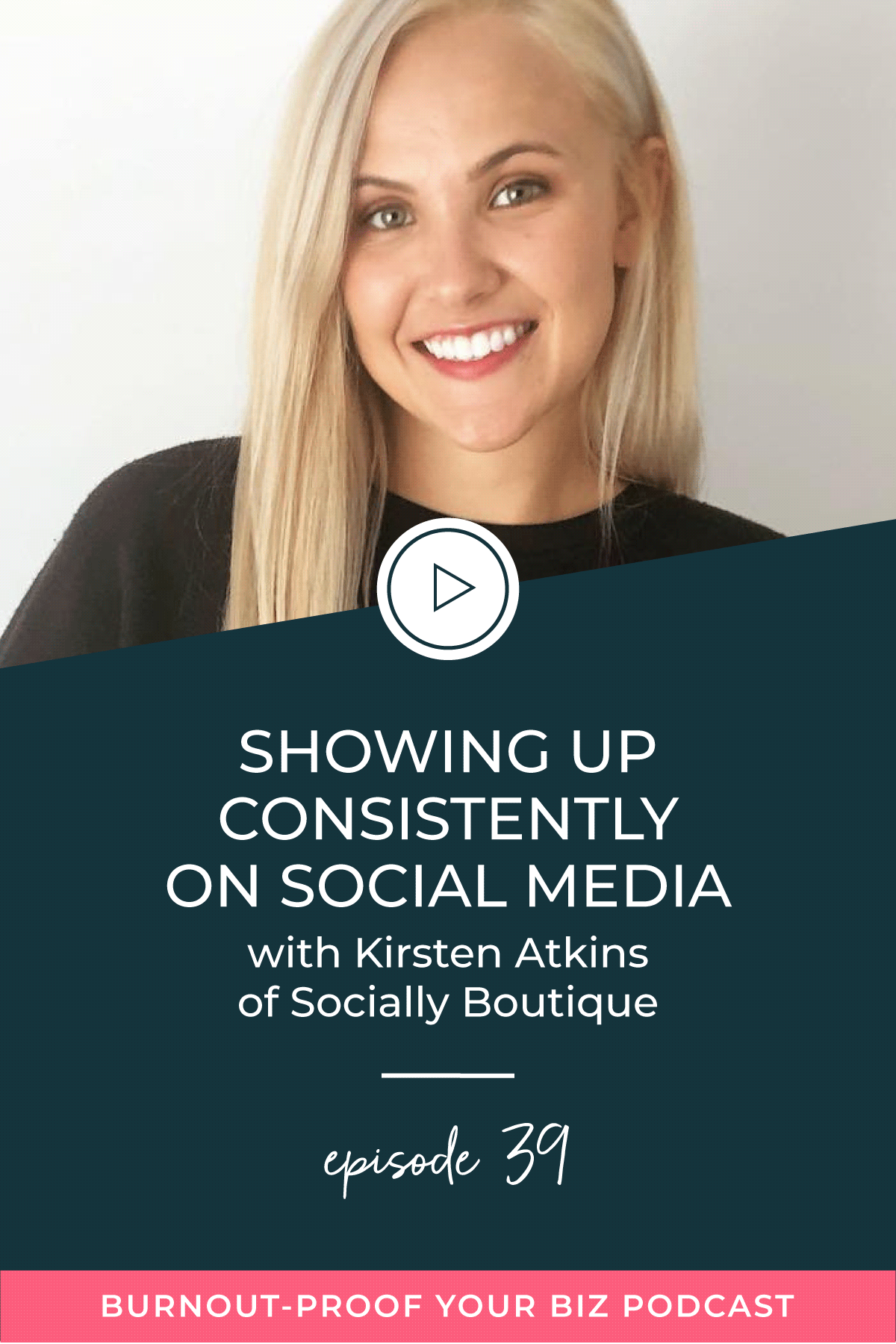 Burnout-Proof Your Biz Podcast with Chelsea B Foster | Episode 039 - Showing Up Consistently On Social Media with Kirsten Atkins of Socially Boutique | Learn how to run your biz and live your dream life on your own terms without the fear of burnout. || Social Media Marketing | Being Consistent | Consistent Social Media | Social Media Posts | Instagram Strategy | Facebook Strategy | Social Media Strategy | Productive Entrepreneur | Productivity | Workflows for Social Media |