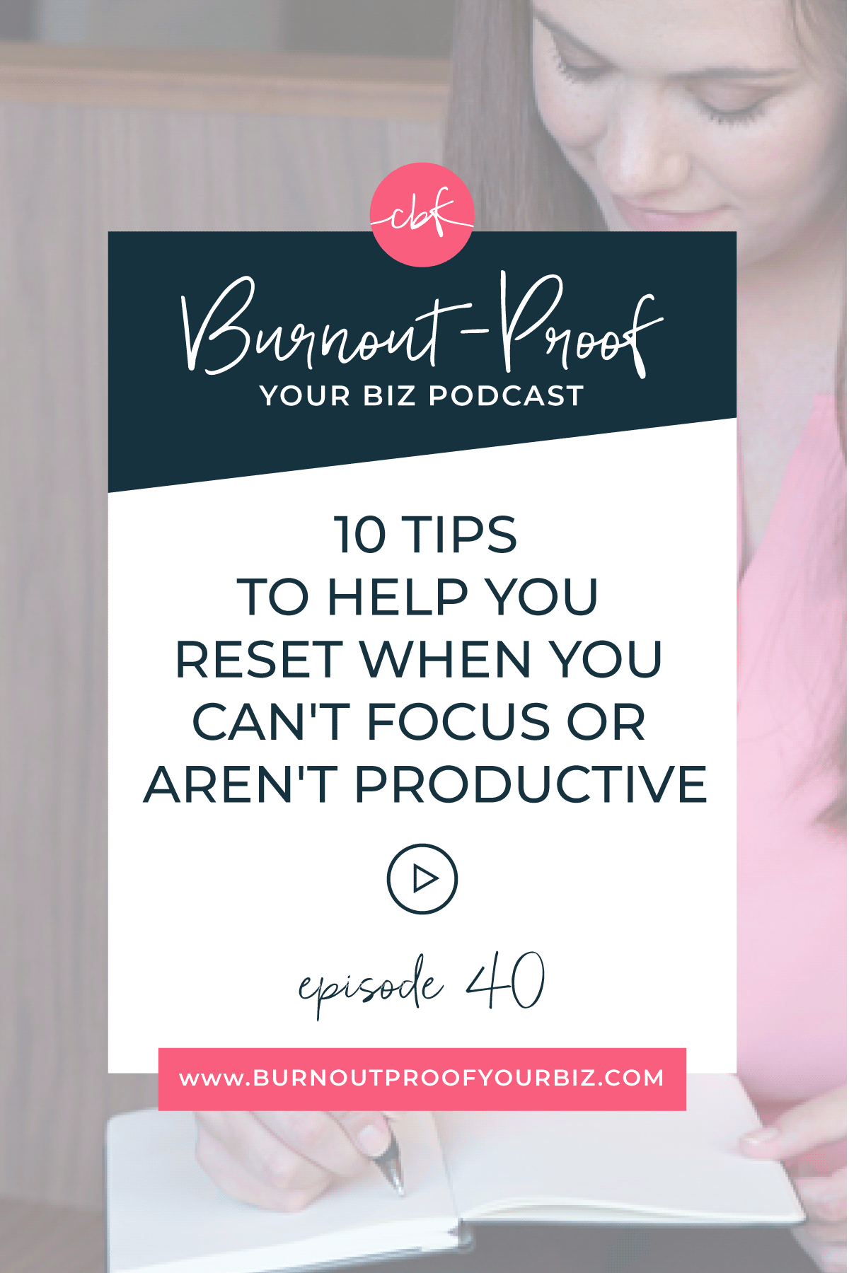 Burnout-Proof Your Biz Podcast with Chelsea B Foster | Episode 040 - 10 Tips to Help You Reset When You Can't Focus or Aren't Productive | Learn how to run your biz and live your dream life on your own terms without the fear of burnout.  Workflow & Productivity Specialist | How to focus | How to work smarter | How to work faster, more efficient | How to be more productive | What to do when you can't focus | What to do when you aren't productive