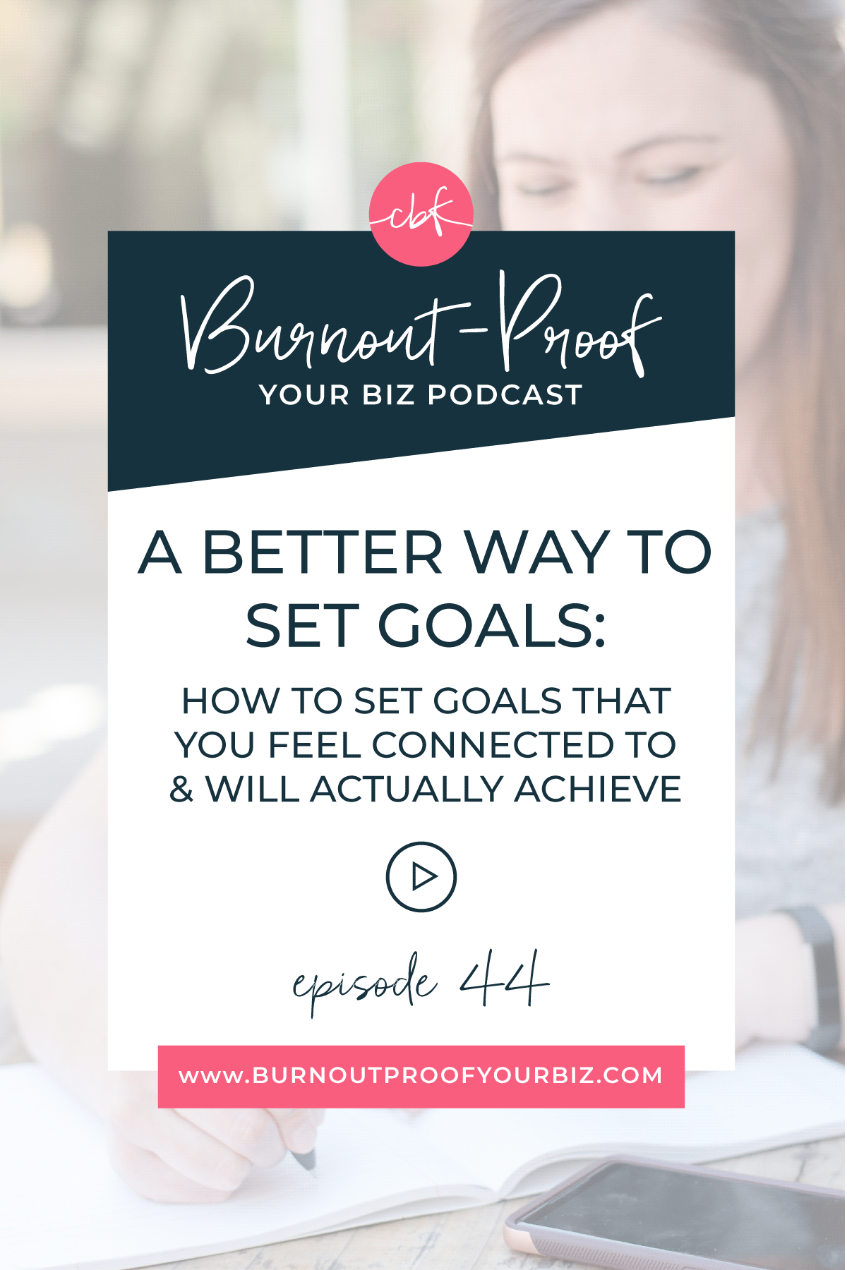 Burnout-Proof Your Biz Podcast with Chelsea B Foster | Episode 044 - A Better Way to Set Goals: How to Write Goals That You Feel Connected to and Will Actually Achieve | Learn how to run your biz and live your dream life on your own terms without the fear of burnout.  Workflow & Productivity Specialist | Overwhelmed | Stressed-out | Setting Goals | Writing Goals | Goal-setting for Creative Businesses | Boundaries | Journaling Activity | Mission & Vision Statement | Creative Entrepreneur | Productivity | Dream life | Freedom lifestyle | Having a business that supports your dream life