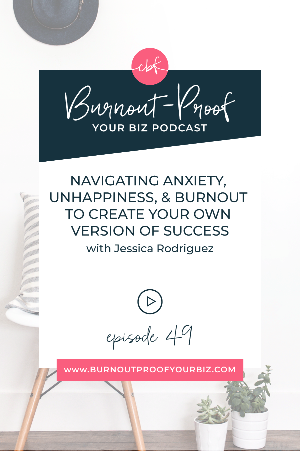Burnout-Proof Your Biz Podcast with Chelsea B Foster | Episode 049 - Navigating Anxiety, Unhappiness, and Burnout to Create Your Own Version of Success with Jessica Rodriguez | Learn how to run your biz and live your dream life on your own terms without the fear of burnout. ——  BUSINESS COACH | WORKFLOW & PRODUCTIVITY SPECIALIST | MENTAL HEALTH FOR SMALL BUSINESSES | ANXIETY & DEPRESSION | BURNOUT | CREATING YOUR OWN VERSION OF SUCCESS | COMPARISON SYNDROME | ROLLER COASTER OF ENTREPRENEURSHIP | SUPPORT SYSTEM | REALITY OF RUNNING A BUSINESS | WHAT IS SUCCESS | WHAT DOES SUCCESS LOOK LIKE | HOW TO DEFINE SUCCESS | FINDING YOUR PURPOSE | HEALTHY HEADSPACE | OVERWHELMED