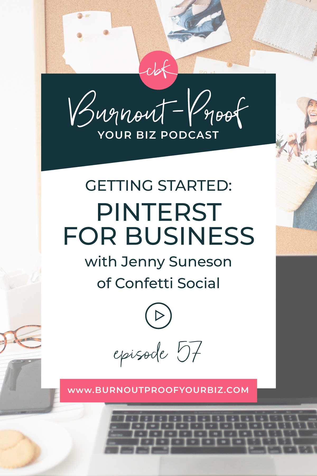 GETTING STARTED: PINTEREST FOR BUSINESS on the Burnout-Proof Your Biz Podcast with Chelsea B Foster | Episode 057 - Simple Steps to Start Utilizing Pinterest for Your Business with Jenny Suneson of Confetti Social | Learn how to run your biz and live your dream life on your own terms without the fear of burnout.  |||  PINTEREST STRATEGIES | PINTEREST FOR CREATIVES | TAILWIND FOR PINTEREST | GETTING STARTED WITH PINTEREST | SETTING UP YOUR PINTEREST BUSINESS ACCOUNT | PINTEREST ALGORITHM | WHY PINTEREST IS SO IMPORTANT | STEPS TO USE PINTEREST FOR YOUR BUSINESS | HOW TO USE PINTEREST FOR YOUR BUSINESS | BUSINESS COACH | WORKFLOW & PRODUCTIVITY SPECIALIST | SYSTEMS & ORGANIZATION SPECIALIST FOR COACHES | ADD MORE FREEDOM TO YOUR LIFE | BUSINESS COACH FOR BLOGGERS