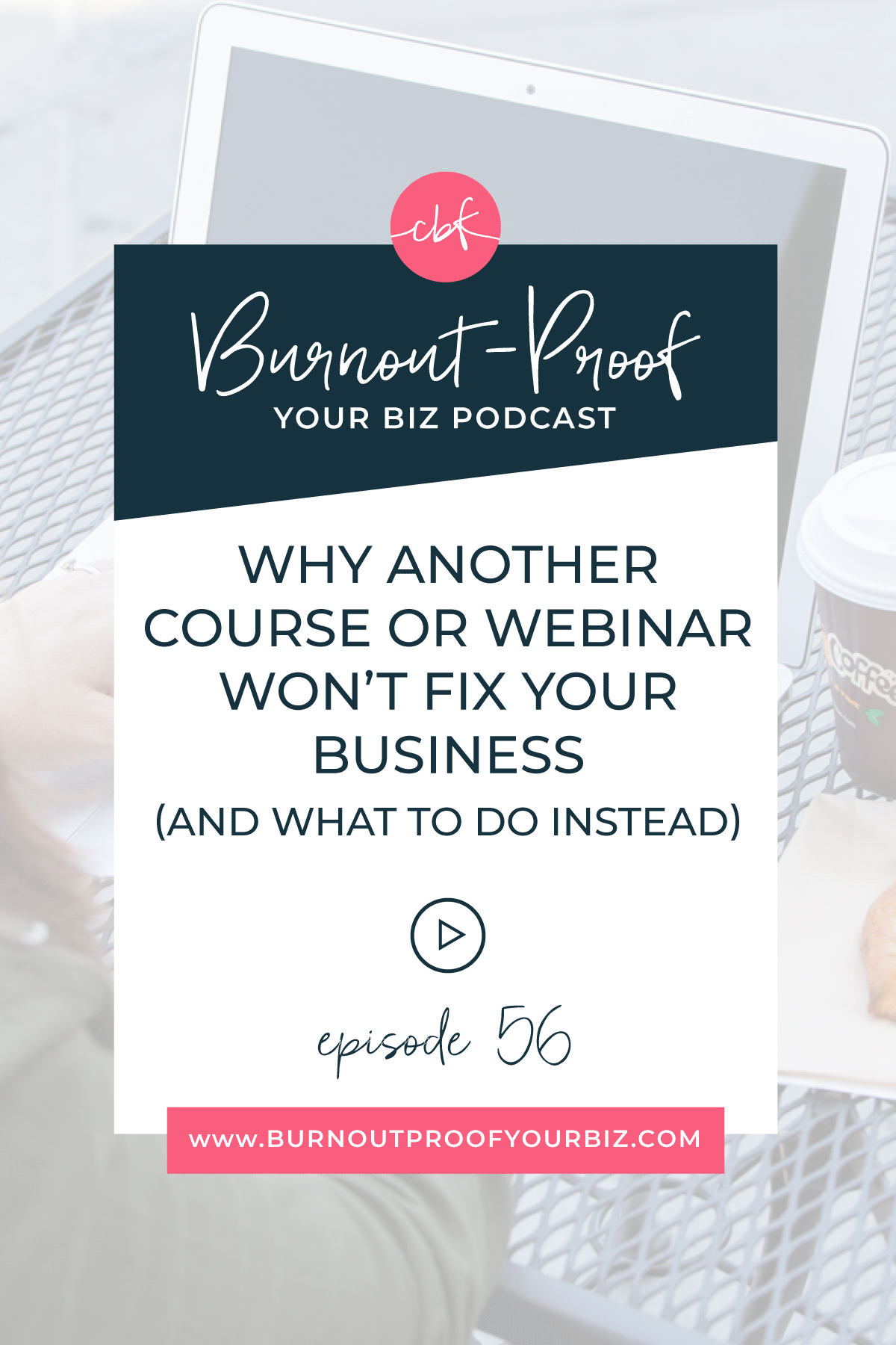 WHY ANOTHER COURSE OR WEBINAR WON'T FIX YOUR BUSINESS (AND WHAT TO DO INSTEAD) on the Burnout-Proof Your Biz Podcast with Chelsea B Foster | Episode 056 - The Most Important Part of Running Your Own Business | Learn how to run your biz and live your dream life on your own terms without the fear of burnout.  | Business Coach | Workflow & Productivity Specialist | Implementation vs. Hustle | Hustle Mode | How to get out of Hustle Mode | Why Another Course Won't Help | Courses Aren't Helping - Now What | Hold Yourself Accountable | Learn then Take Action | Creative Entrepreneur | Creative Influencer | Productivity | Dream life | Freedom Lifestyle | Having a business that supports your dream life |