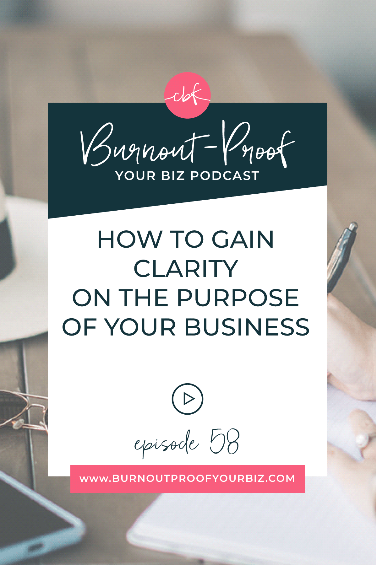 HOW TO GAIN CLARITY ON THE PURPOSE OF YOUR BUSINESS on the Burnout-Proof Your Biz Podcast with Chelsea B Foster | Episode 058 - Journaling Activity: What's Your Purpose | Learn how to run your biz and live your dream life on your own terms without the fear of burnout.  | Business Coach | Workflow & Productivity Specialist | Journaling | Your Business Legacy | Finding Your Why | How your business fits into your lifestyle | How your business supports your lifestyle | Creative Entrepreneur | Creative Influencer | Productivity | Dream life | Freedom Lifestyle | Having a business that supports your dream life |