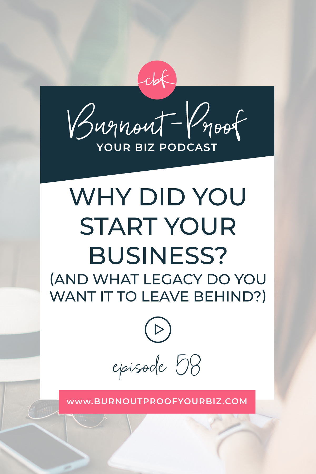 WHY DID YOU START YOUR BUSINESS? (and What Legacy Do You Want It to Leave Behind?) on the Burnout-Proof Your Biz Podcast with Chelsea B Foster | Episode 058 - Journaling Activity: What's Your Purpose | Learn how to run your biz and live your dream life on your own terms without the fear of burnout.  | Business Coach | Workflow & Productivity Specialist | Journaling | Your Business Legacy | Finding Your Why | How your business fits into your lifestyle | How your business supports your lifestyle | Creative Entrepreneur | Creative Influencer | Productivity | Dream life | Freedom Lifestyle | Having a business that supports your dream life |