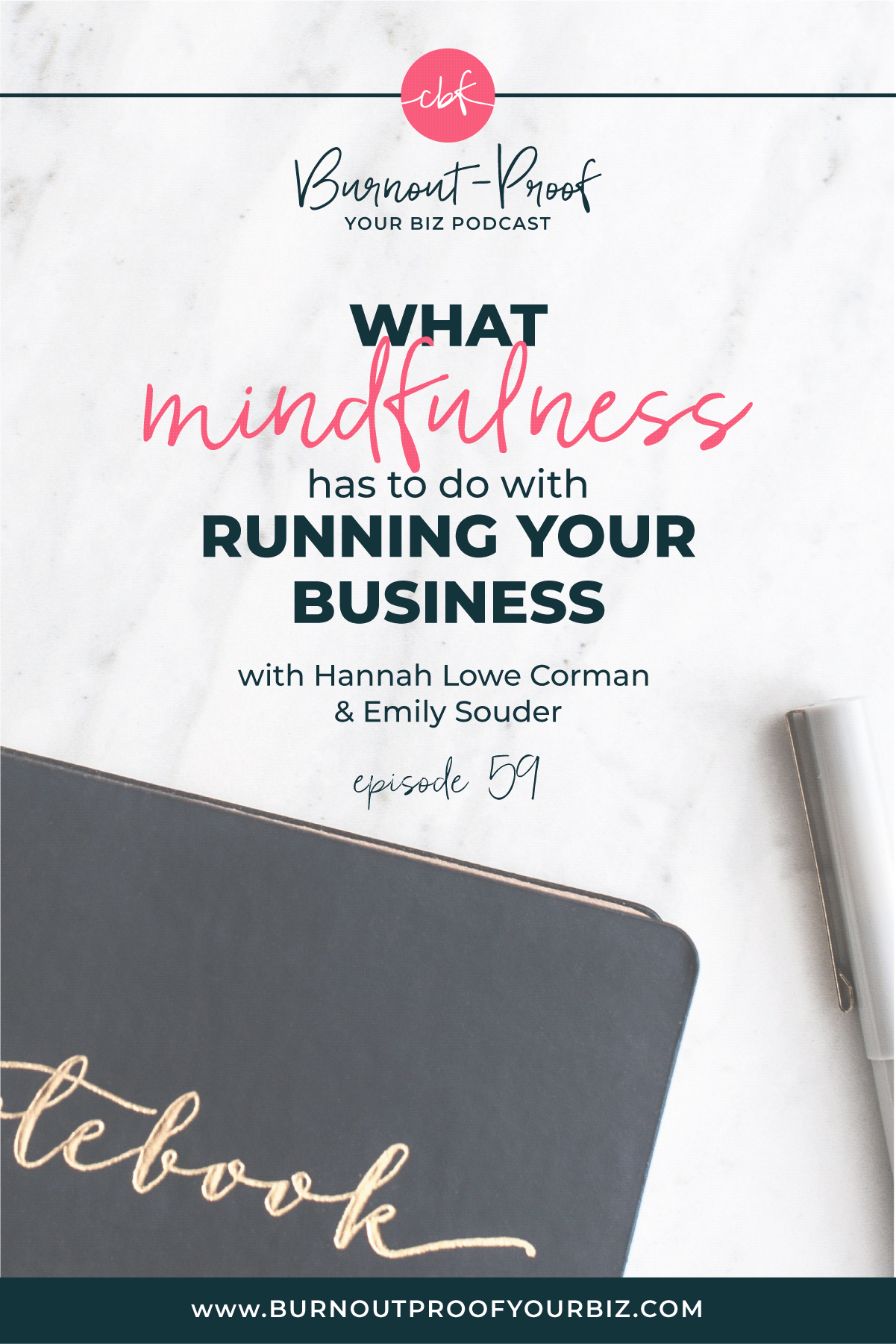 WHAT MINDFULNESS HAS TO DO WITH RUNNING YOUR BUSINESS on the Burnout-Proof Your Biz Podcast with Chelsea B Foster | Episode 059 - Living and Running a Business Mindfully with Hannah Lowe Corman and Emily Souder | Learn how to run your biz and live your dream life on your own terms without the fear of burnout | Learn how to run your biz and live your dream life on your own terms without the fear of burnout.  |||  LIVING MINDFULLY | SELF-LOVE FOR ENTREPRENEURS | MINDFUL MEDITATIONS FOR MOMS | REIKI HEALING | MUTLI-PASSIONATE CREATIVES | BUSINESS BESTIES | MEDITATIONS FOR ENTREPRENEURS | TRUST YOUR GUT