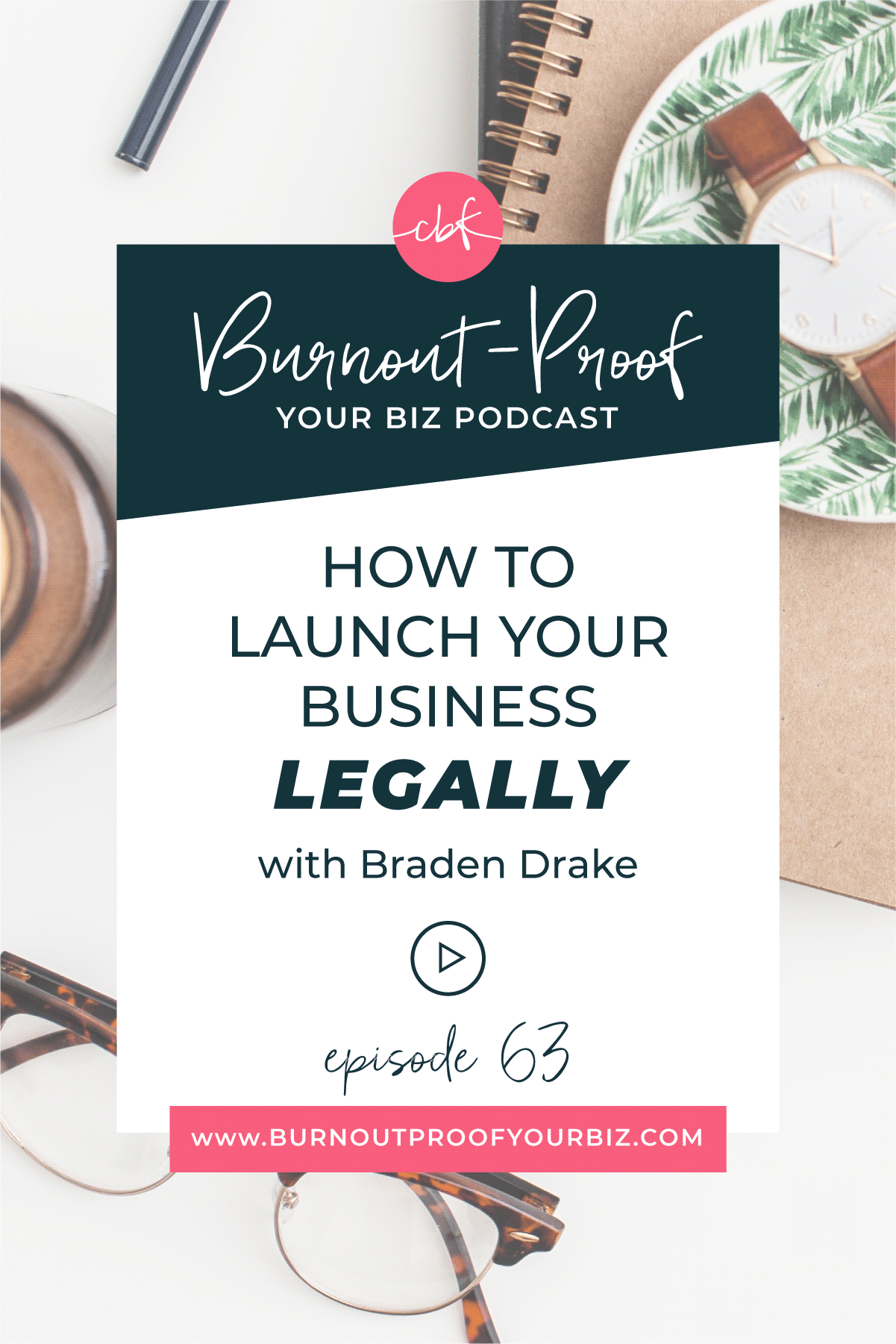 Burnout-Proof Your Biz Podcast with Chelsea B Foster | Episode 063 - Launching Your Business Legally with Braden Drake | Learn how to run your biz and live your dream life on your own terms without the fear of burnout.  |||  BURNOUT-PROOF YOUR BUSINESS PODCAST | WORKFLOW & PRODUCTIVITY SPECIALIST | LEGAL FUNDAMENTALS FOR ENTREPRENEURS | BRADEN DRAKE LAW | STARTING A BUSINESS LEGALLY | HOW TO START A BUSINESS THE LEGAL WAY