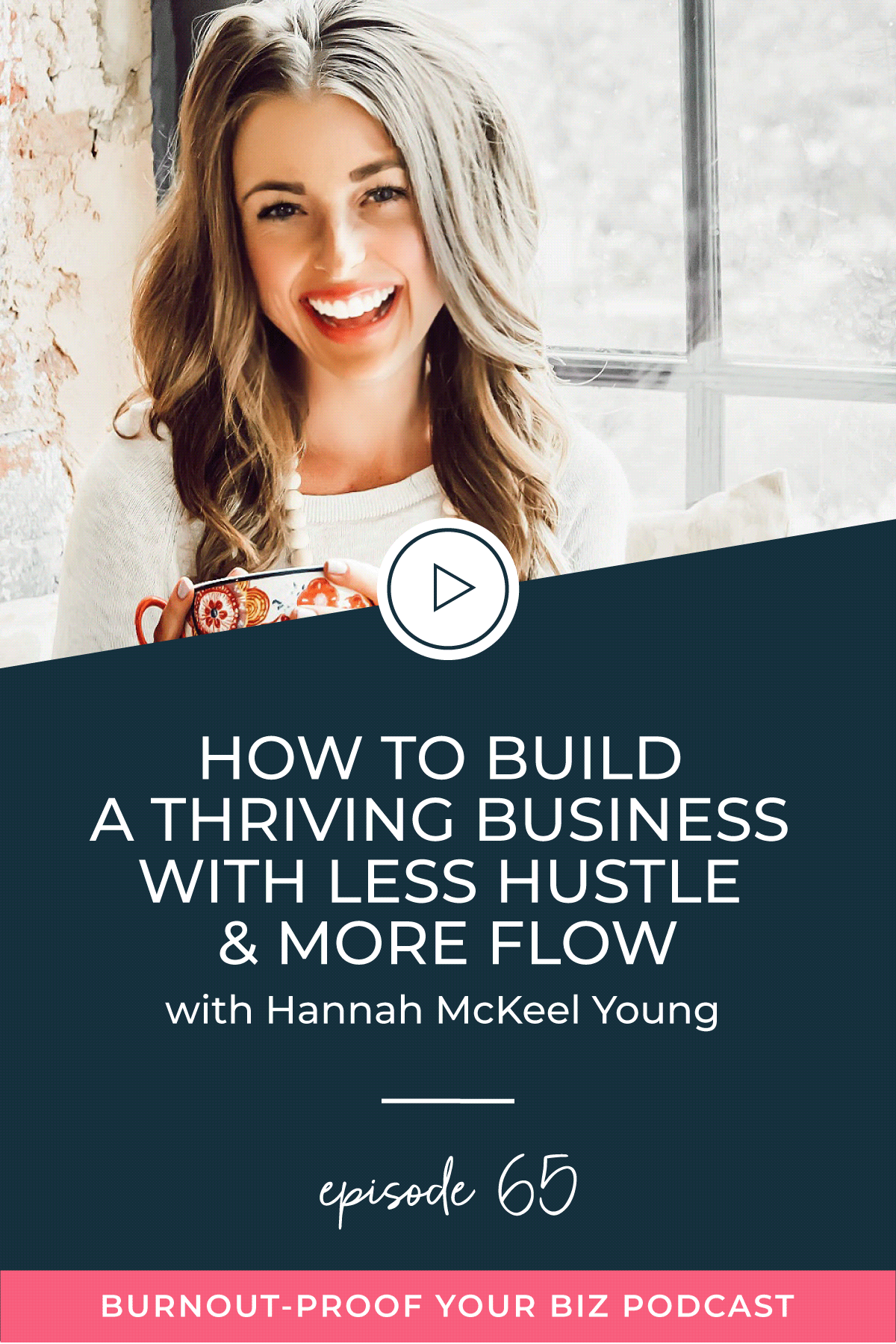 Burnout-Proof Your Biz Podcast with Chelsea B Foster | Episode 065 - How to Build a Thriving Business With Less Hustle and More Flow with Hannah McKeel Young from Yes Please! | Learn how to run your biz and live your dream life on your own terms without the fear of burnout.  |||  BURNOUT-PROOF YOUR BUSINESS PODCAST | WORKFLOW & PRODUCTIVITY SPECIALIST | LIFESTYLE DESIGN | FREEDOM LIFESTYLE | DESIRES & INTENTIONS | MINDFULNESS | HANNAH MCKEEL YOUNG | AUTHENTICITY