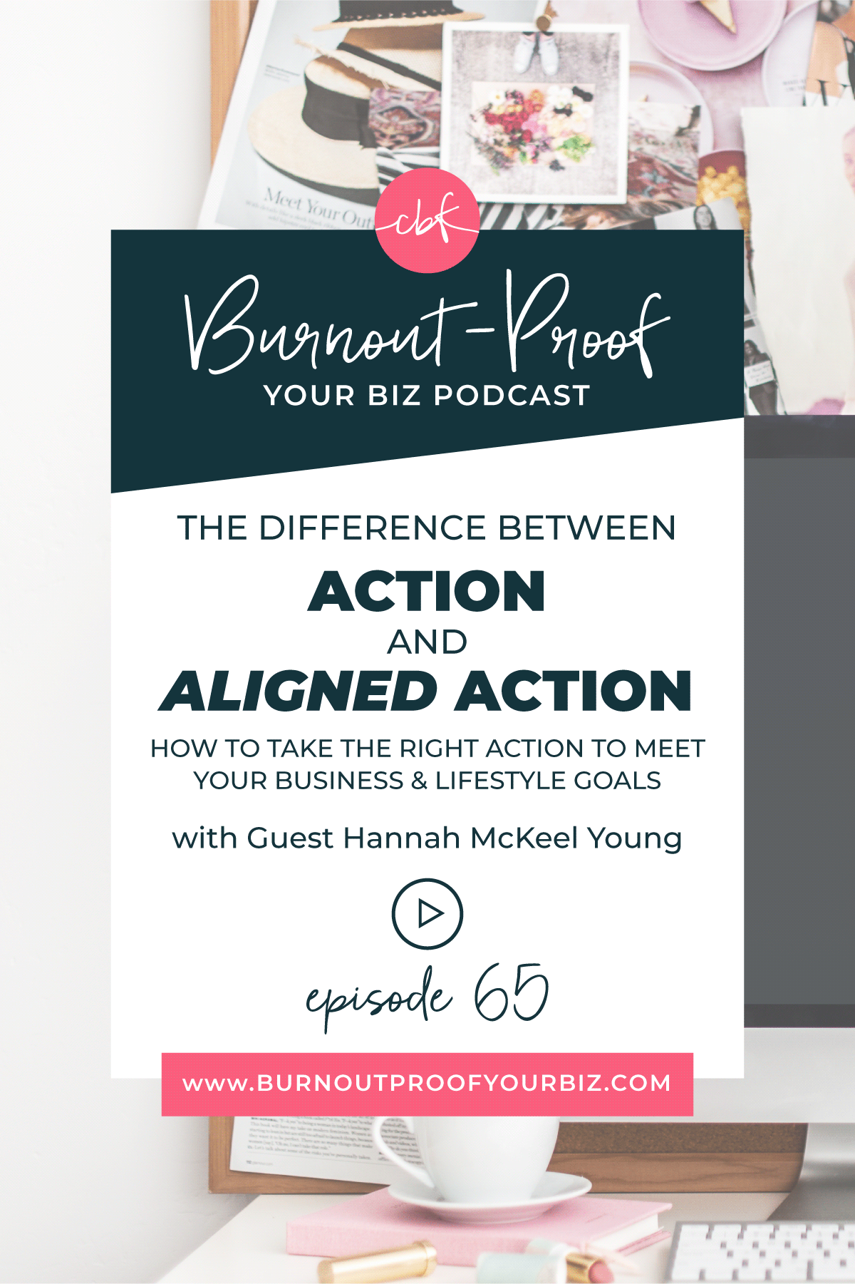 The Difference Between Action & Aligned Action to Meet Your Business & Lifestyle Goals on the Burnout-Proof Your Biz Podcast with Chelsea B Foster | Episode 065 - How to Build a Thriving Business With Less Hustle and More Flow with Hannah McKeel Young from Yes Please! | Learn how to run your biz and live your dream life on your own terms without the fear of burnout.  |||  BURNOUT-PROOF YOUR BUSINESS PODCAST | WORKFLOW & PRODUCTIVITY SPECIALIST | LIFESTYLE DESIGN | FREEDOM LIFESTYLE | DESIRES & INTENTIONS | MINDFULNESS | HANNAH MCKEEL YOUNG | AUTHENTICITY