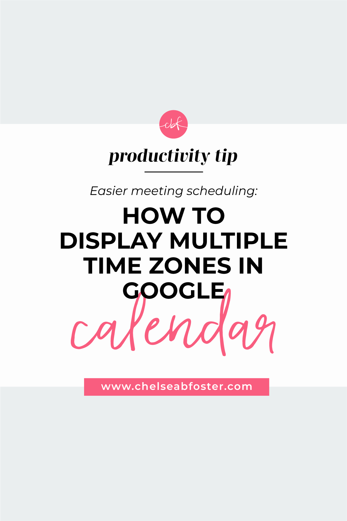 How to Display Two Time Zones in Google Calendar on www.chelseabfoster.com | Workflows, Productivity, & Organization for Entrepreneurs & Coaches  ||  BURNOUT-PROOF YOUR BUSINESS | WORKFLOW & PRODUCTIVITY SPECIALIST | SCHEDULING MEETINGS IN GOOGLE CALENDAR | GOOGLE CALENDAR FOR CREATIVES | BEST FEATURES IN GOOGLE CALENDAR | GO-TO SYSTEMS FOR ENTREPRENEURS | BEST WORKFLOWS FOR ENTREPRENEURS