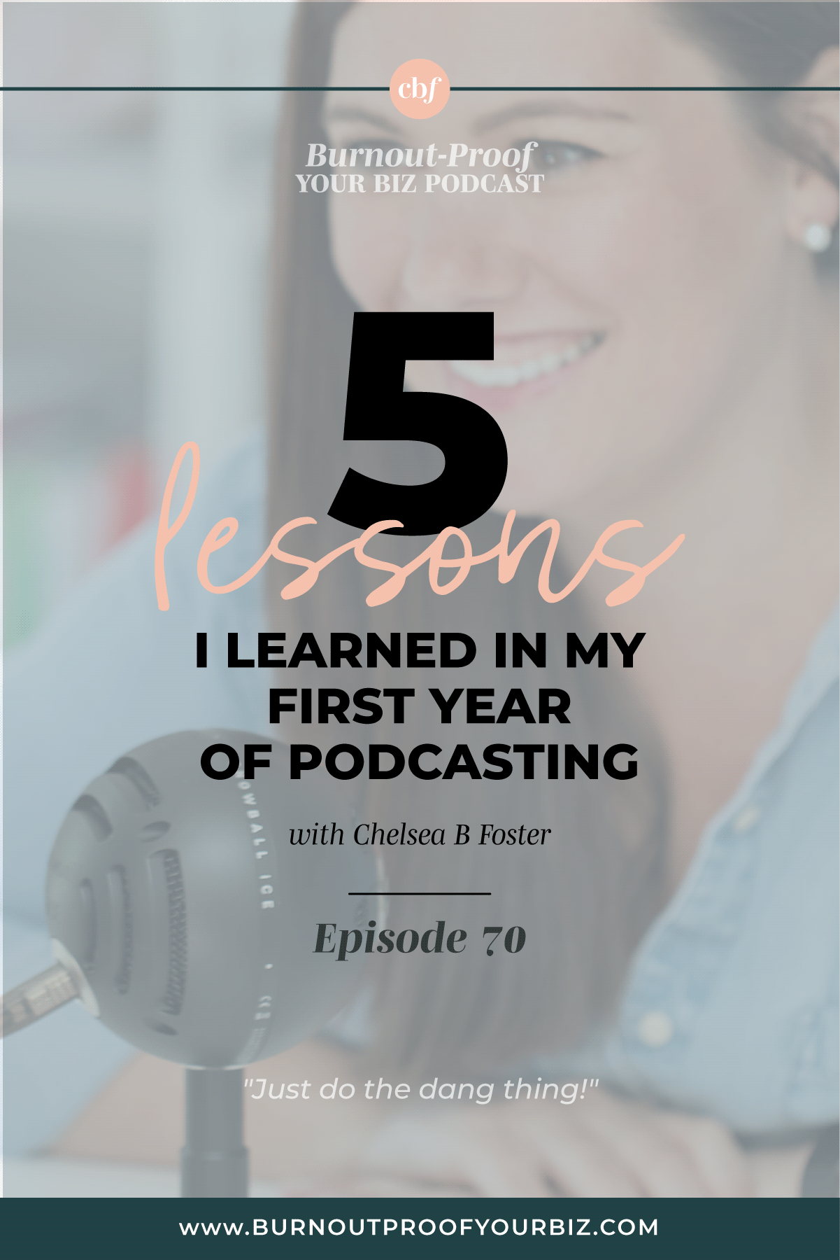 Burnout-Proof Your Biz Podcast with Chelsea B Foster | Episode 070 - Lessons Learned from 1 Year of Podcasting