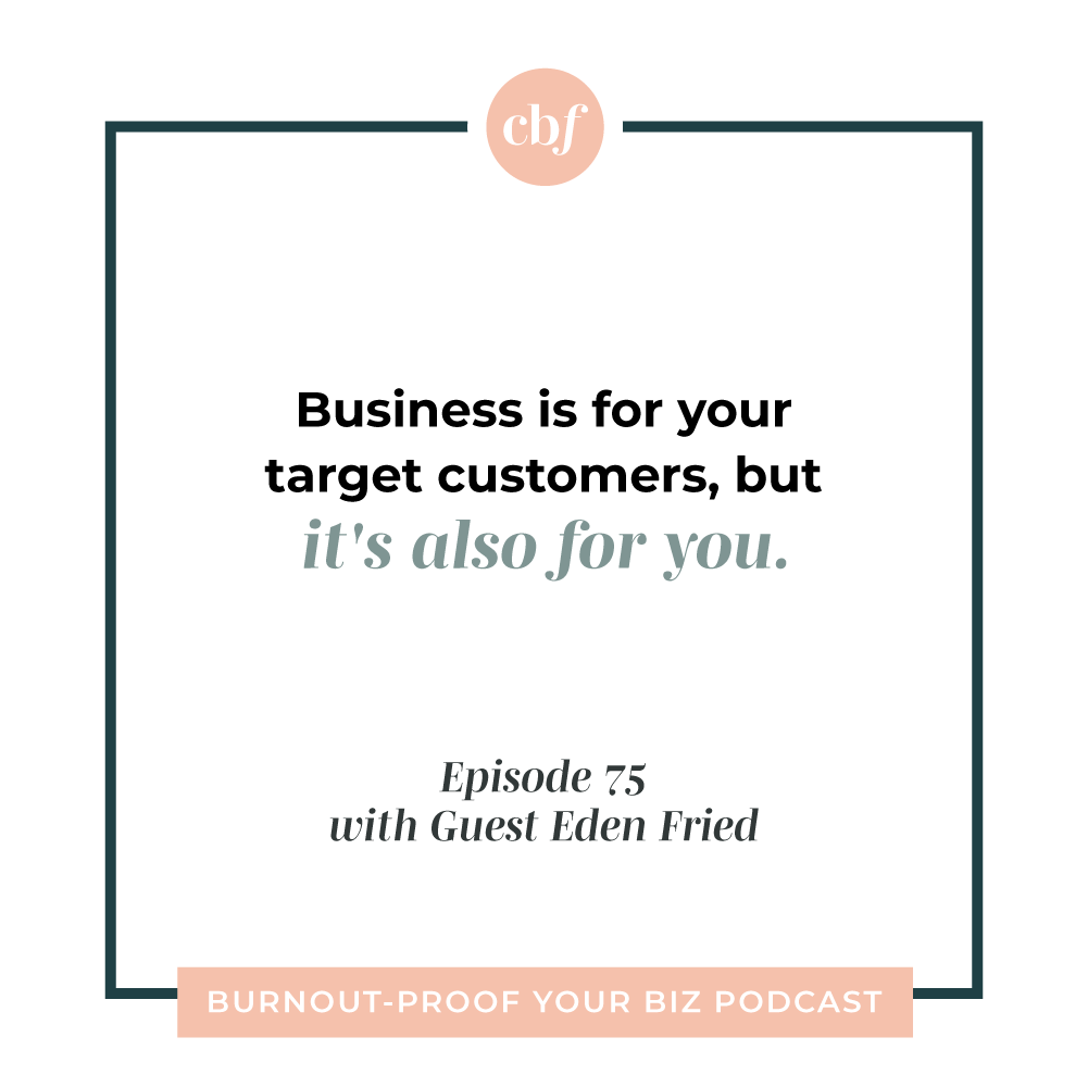 Burnout-Proof Your Biz Podcast with Chelsea B Foster | Episode 075 - The Secret Sauce to Marketing Using Tripwires with Eden Fried of Rebel Boss Ladies