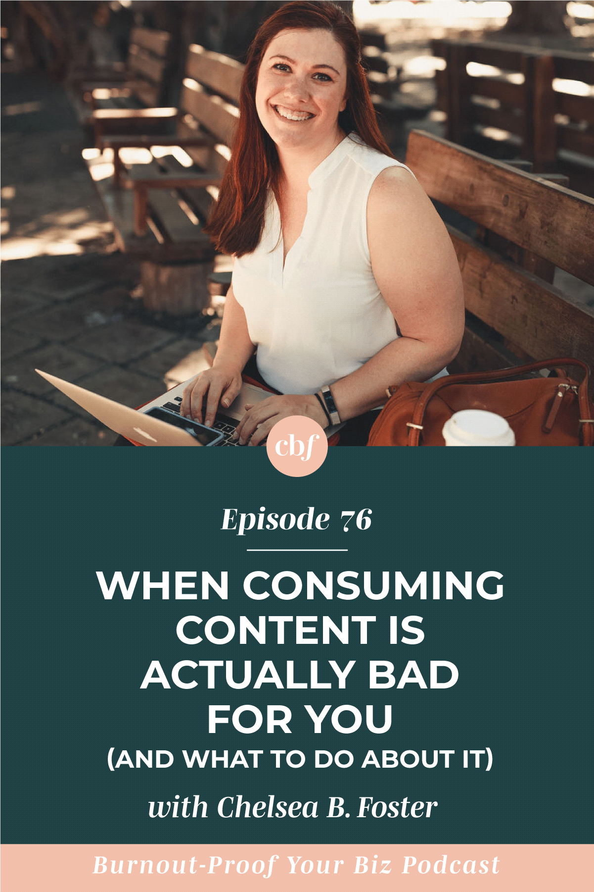 Burnout-Proof Your Biz Podcast with Chelsea B Foster | Episode 076 - When Consuming Content is Actually Bad for You - How to take back your expertise and confidence by letting go of FOMO and editing your content consumption.  |||  burnout-proof your business podcast | workflow & productivity specialist | consuming and implementing content for your business, the smart way | clearing the clutter | taking back your expertise | letting go of baggage and chaos | becoming the best version of yourself  stop consuming so much, and start taking action, chelsea b foster, burnout-proof your biz, ways to consume content for your business, the best content for your business, letting go of the content that's no longer serving you and your business, running your business your way, podcasts for solopreneurs, best practices for multi-passionate creatives, solopreneurs, and entrepreneurs