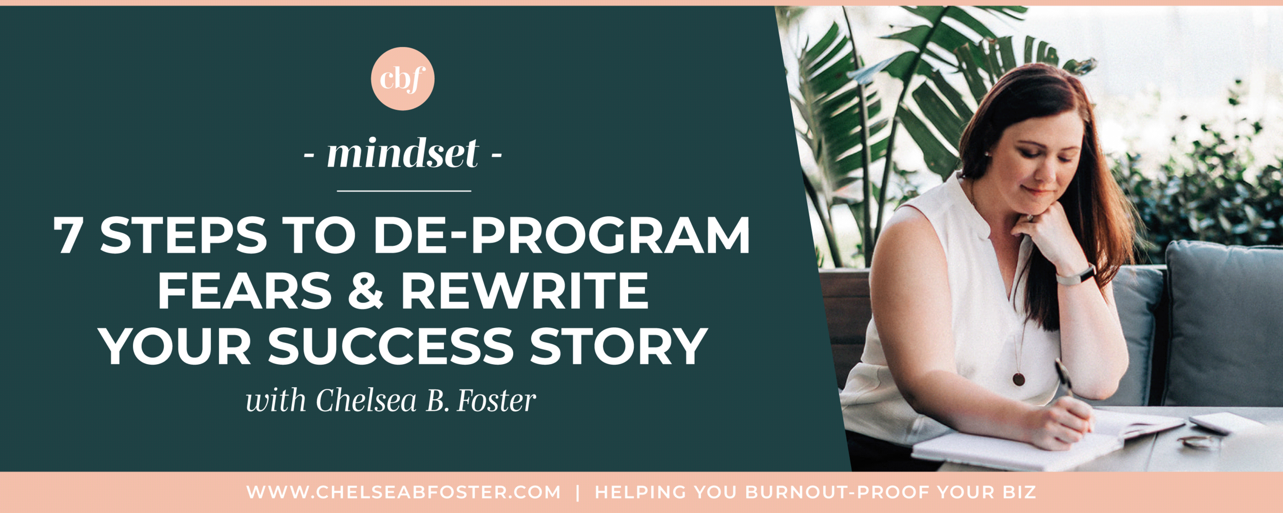 Burnout-Proof Your Biz with Chelsea B Foster | 7 Steps to De-Program Your Fears & Rewrite Your Success Story  ||  Burnout-Proof Your Business | Workflow & Productivity Specialist | FOMO | Meaning of Success | Fears | Letting Go of Your Fears | 7 Steps to Let Go of Fears | Worries | Doubts | Imposter Syndrome | Mindset  letting go of FOMO, fear of missing out, learning to eliminate stress as an entrepreneur, preventing burnout in your biz, honoring yourself, business tips for multi-passionate creatives, chelsea b foster, women who podcast, female podcaster, doing the work, mindfulness