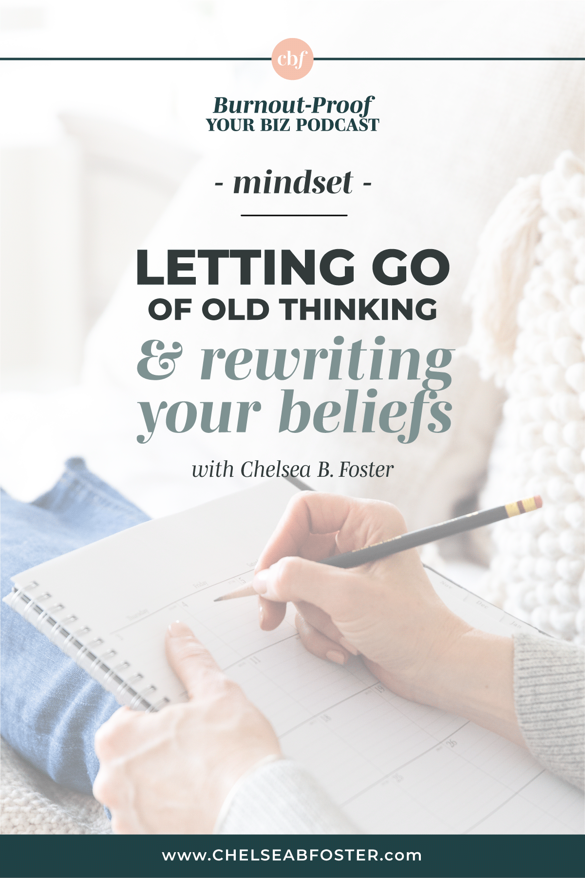 Burnout-Proof Your Biz with Chelsea B Foster | Letting Go of Old Thinking & Rewriting Your Beliefs