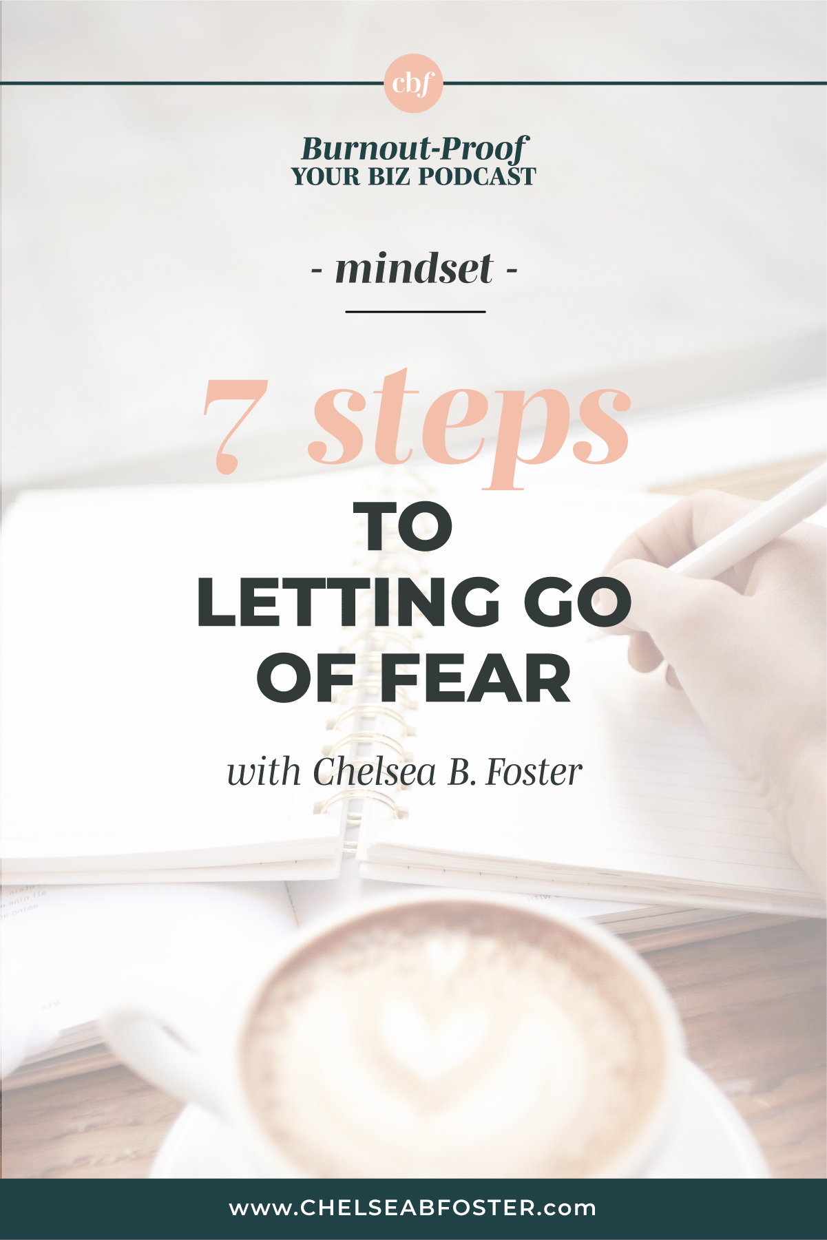 Burnout-Proof Your Biz with Chelsea B Foster | 7 Steps to Letting Go of Fears