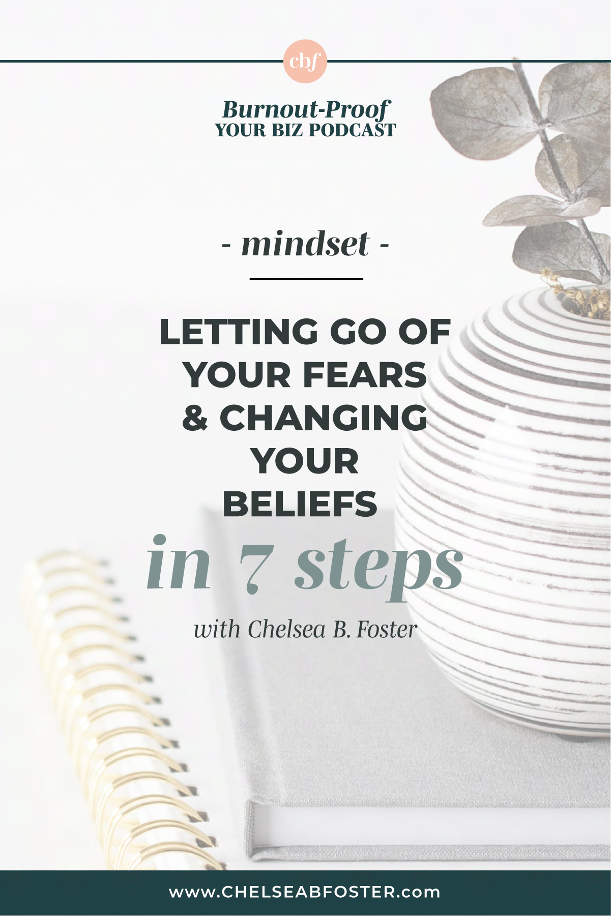Burnout-Proof Your Biz with Chelsea B Foster | Letting Go of Your Fears & Changing Your Beliefs in 7 Steps