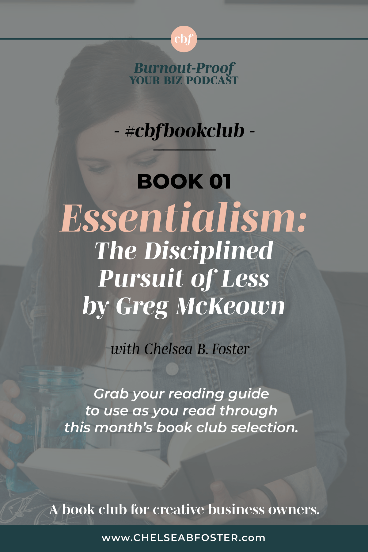 Burnout-Proof Your Biz with Chelsea B Foster | #cbfbookclub - Essentialism: The Disciplined Pursuit of Less by Greg McKeown. Download your reading guide now at www.chelseabfoster.com/cbfbookclub