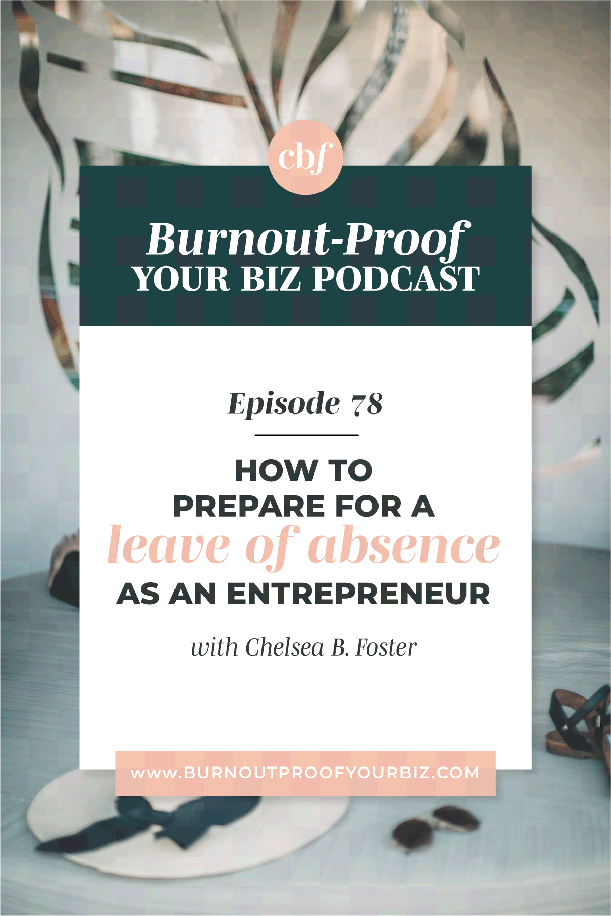 Burnout-Proof Your Biz Podcast with Chelsea B Foster | Episode 078 - Lesson from Taking TWO Months Away from My Business