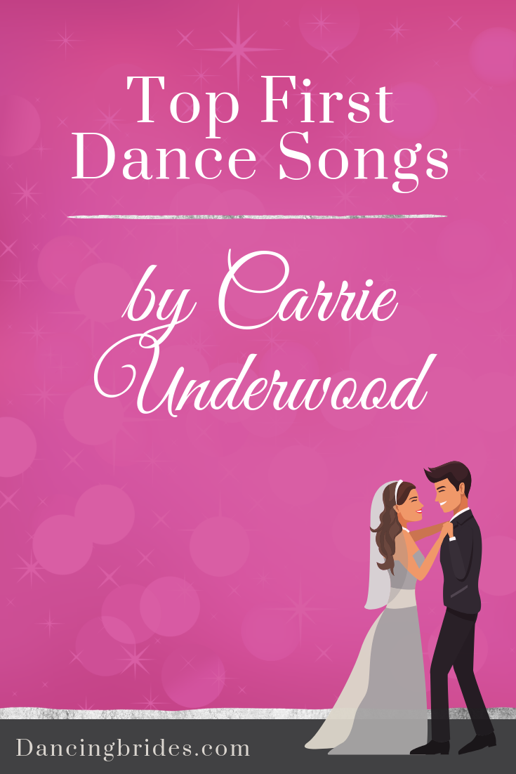 Wedding Songs First Dance.Top First Dance Songs By Carrie Underwood Dancing Brides