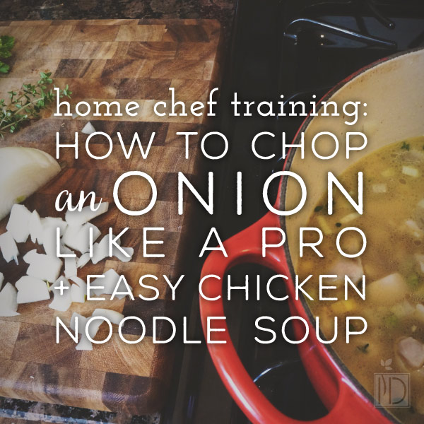 Home Chef Training: How to Chop an Onion Like a Pro + Easy Chicken Soup