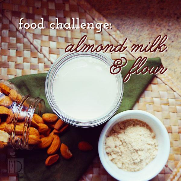Food Challenge: Almond Milk & Flour