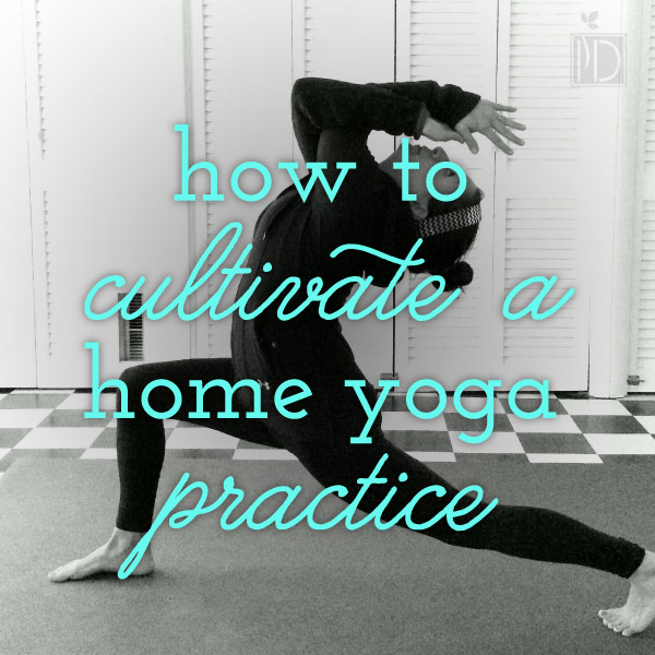 How to Cultivate a Home Yoga Practice