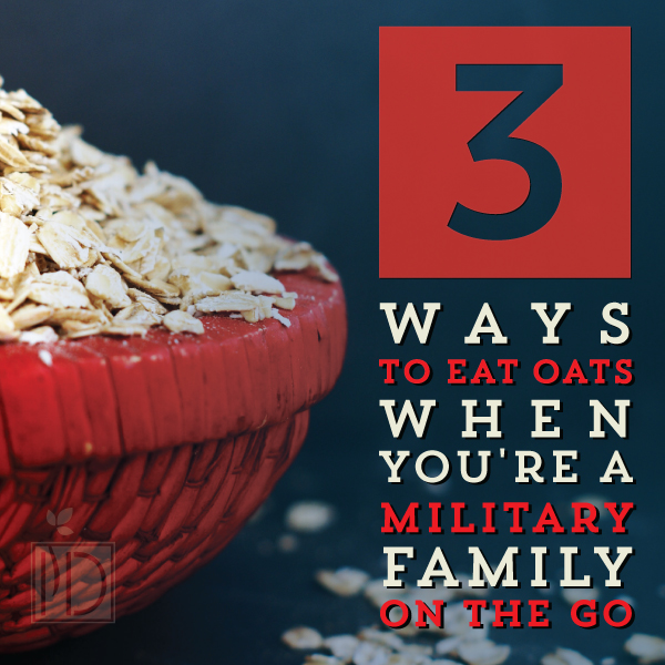 3 ways to eat oats when you're a military family on the go