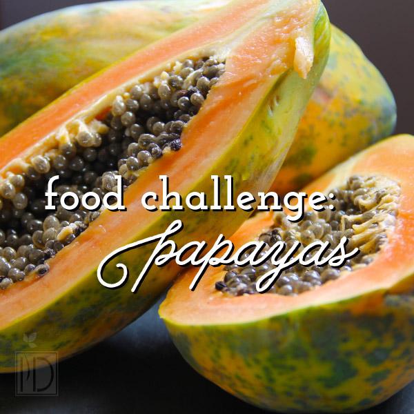 Food Challenge: Papaya