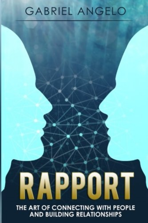 Rapport: The Art of Connecting with People and Building Relationships by Gabriel Angelo - Topics: RelationshipsWe are all born wanting to connect! We get a stronger sense of happiness, self-worth, and purpose in our lives when we are connected with others through