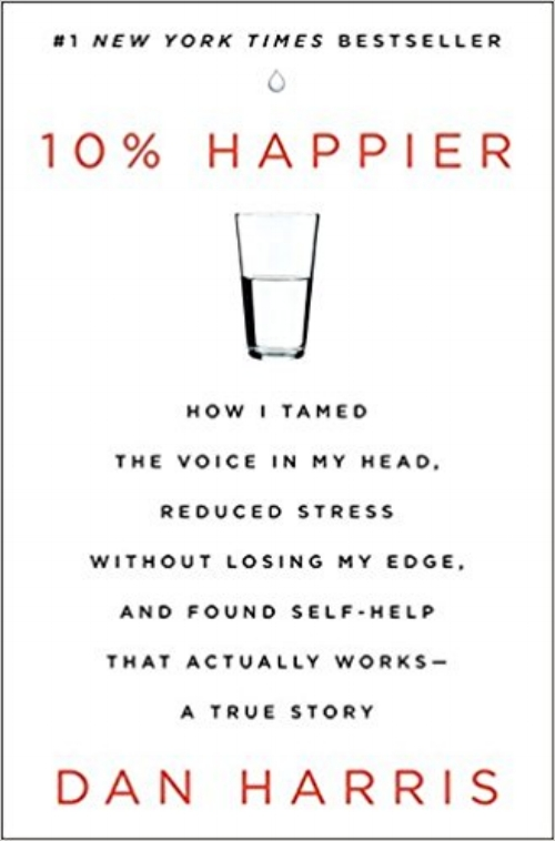10% Happier: How I Tamed the Voice in My Head, Reduced Stress Without Losing My Edge, and Found Self-Help That Actually Works--A True Story by dan harris - Topics: Self-helpNightline anchor Dan Harris embarks on an unexpected, hilarious, and deeply skeptical odyssey through the strange worlds of spirituality and self-help, and discovers a way to get happier that is truly achievable. We all have a voice in our head. It's what has us losing our temper unnecessarily, checking our email compulsively, eating when we're not hungry, and fixating on the past and the future at the expense of the present. Most of us would assume we're stuck with this voice – that there's nothing we can do to rein it in – but Harris stumbled upon an effective way to do just that. It's a far cry from the miracle cures peddled by the self-help swamis he met; instead, it's something he always assumed to be either impossible or useless: meditation. 10% Happier takes readers on a ride from the outer reaches of neuroscience to the inner sanctum of network news to the bizarre fringes of America's spiritual scene, and leaves them with a takeaway that could actually change their lives.