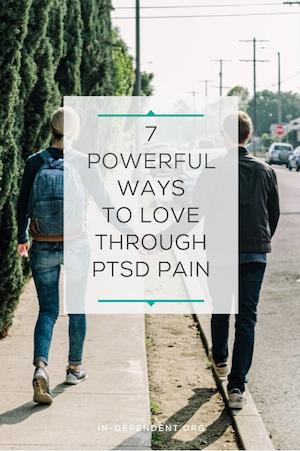 7 Powerful Ways to Love Through PTSD Pain