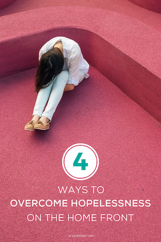 4 Ways to Overcome Hopelessness on the Home Front