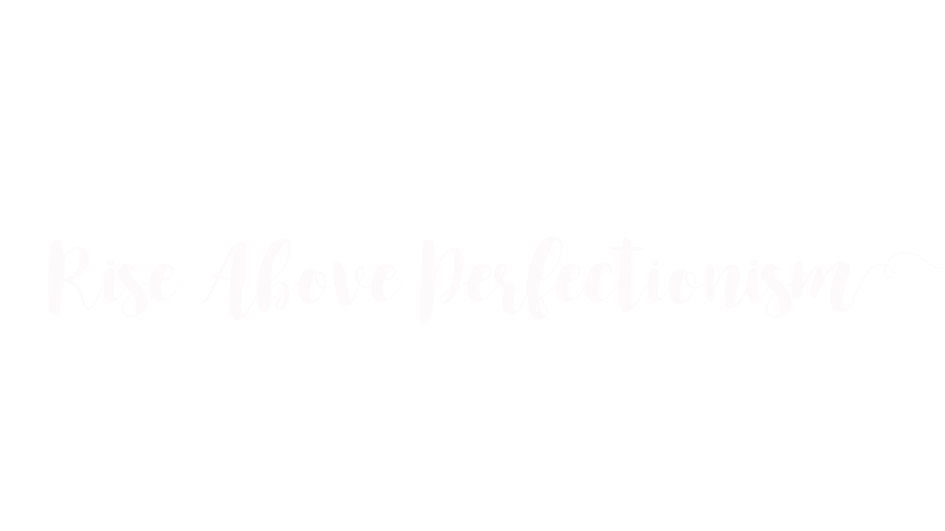Rise Above Perfectionism.png
