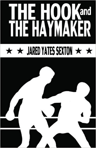 The Hook and The Haymaker - In the follow-up to his critically lauded debut An End To All Things, Jared Yates Sexton presents twenty-three new stories that pick up where his first book left off. Whether they're set in a sweat-saturated sparring ring, the backroom of a gas station speakeasy, or in the kitchen of the house down the street, these are glimpses into an America that too-often goes unseen. Witness here the untold tales of the losers and the should've-beens, the dreamers and the hustlers, all of them just spoiling for their turn at glory or the inevitable one-two punch that puts them down for good.