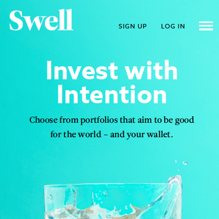 Swell Investing      Swell is a fintech product that enables consumers to invest in the companies working towards a better future, by investing in portfolios like Renewable Energy, Green Tech, and Disease Eradication. In a little over a year, my team prototyped, tested and defined the product MVP; built a brand; helped articulate the investment theory and business model; created the flow, copy, and interaction design for the product; and helped define the first Swell hires to help build Swell the organization.     Today, Swell is a SEC-registered investment product that will launch to the public in 2017.   This work was done by IDEO, in partnership with Pacific Life.   Learn more.        Brand, Product Design, Copywriting, Creative Direction